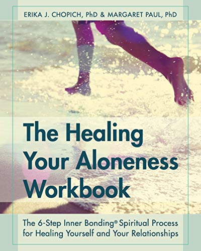 9781626540446: The Healing Your Aloneness Workbook: The 6-Step Inner Bonding Process for Healing Yourself and Your Relationships