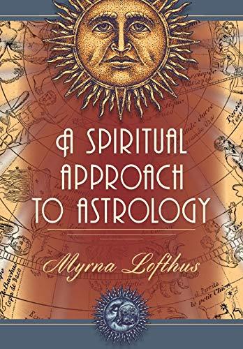 A Spiritual Approach to Astrology: Lofthus, Myrna