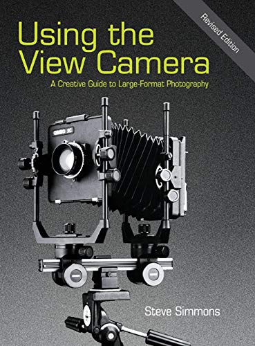 Using the View Camera: A Creative Guide to Large Format Photography: Simmons, Steve