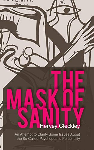 9781626540781: The Mask of Sanity: An Attempt to Clarify Some Issues about the So-Called Psychopathic Personality