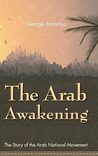 The Arab Awakening: The Story of the: Antonius, George