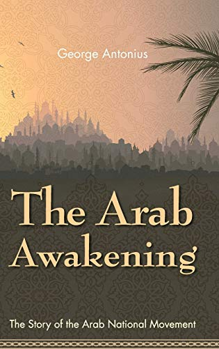 9781626540873: The Arab Awakening: The Story of the Arab National Movement