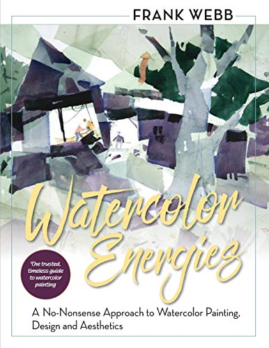 9781626541146: Watercolor Energies: A No-Nonsense Approach to Watercolor Painting, Design and Esthetics