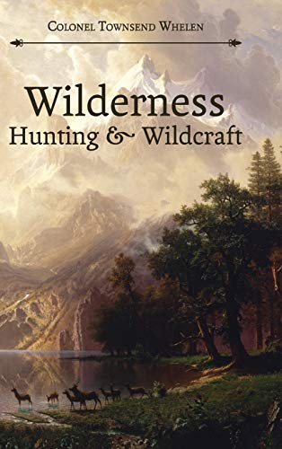 Wilderness Hunting and Wildcraft: Whelen, Townsend