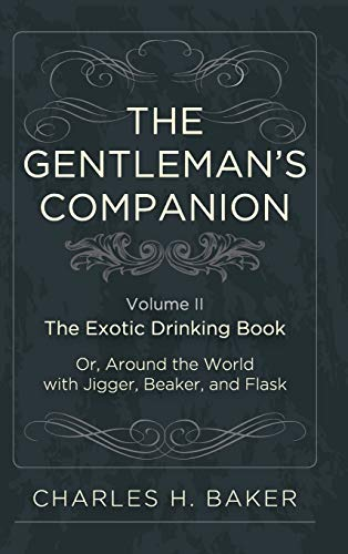 9781626541269: The Gentleman's Companion: Being an Exotic Drinking Book Or, Around the World with Jigger, Beaker and Flask