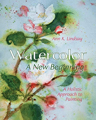 9781626541351: Watercolor: A New Beginning: A Holistic Approach to Painting