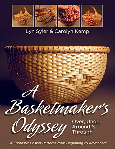 9781626541634: A Basketmaker's Odyssey: Over, Under, Around & Through: 24 Great Basket Patterns from Easy Beginner to More Challenging Advanced