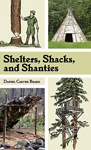 9781626541795: Shelters, Shacks, and Shanties: The Classic Guide to Building Wilderness Shelters (Dover Books on Architecture)