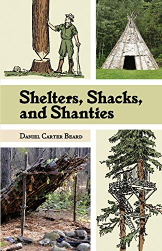 9781626541887: Shelters, Shacks, and Shanties: The Classic Guide to Building Wilderness Shelters (Dover Books on Architecture)