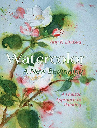 9781626541948: Watercolor: A New Beginning: A Holistic Approach to Painting