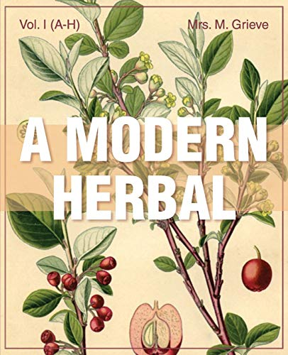 9781626542198: A Modern Herbal (Volume 1, A-H): The Medicinal, Culinary, Cosmetic and Economic Properties, Cultivation and Folk-Lore of Herbs, Grasses, Fungi, Shrubs & Trees with Their Modern Scientific Uses