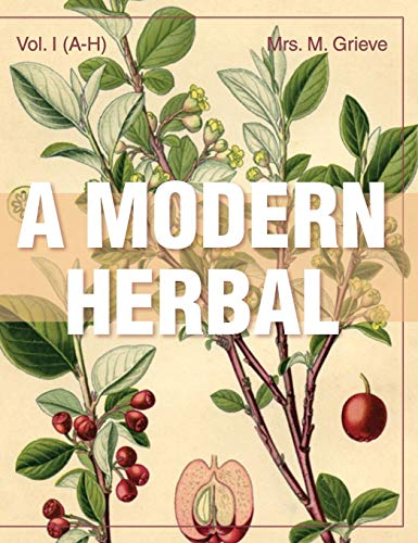 9781626542204: A Modern Herbal (Volume 1, A-H): The Medicinal, Culinary, Cosmetic and Economic Properties, Cultivation and Folk-Lore of Herbs, Grasses, Fungi, Shrubs & Trees with Their Modern Scientific Uses