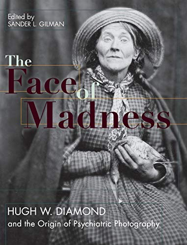 9781626542396: Face of Madness: Hugh W. Diamond and the Origin of Psychiatric Photography