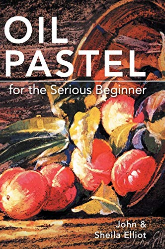 9781626542488: Oil Pastel for the Serious Beginner: Basic Lessons in Becoming a Good Painter