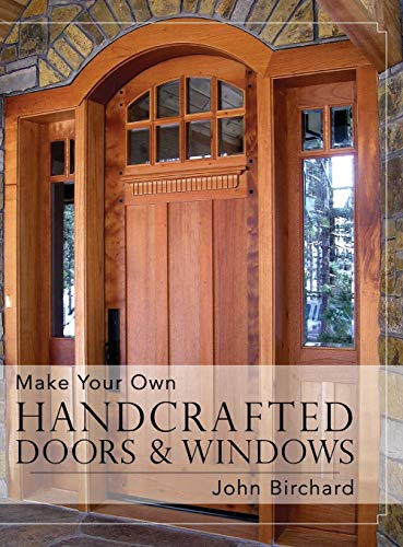 Make Your Own Handcrafted Doors and Windows: John Birchard