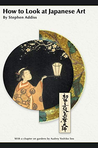 How to Look at Japanese Art: Addiss, Stephen