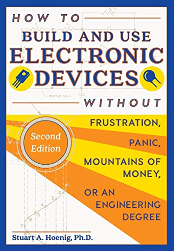 9781626542884: How to Build and Use Electronic Devices Without Frustration Panic Mountains of Money or an Engineer Degree