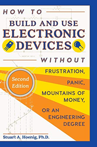 9781626542891: How to Build and Use Electronic Devices Without Frustration Panic Mountains of Money or an Engineer Degree