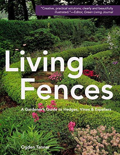 9781626543744: Living Fences: A Gardener's Guide to Hedges, Vines & Espaliers
