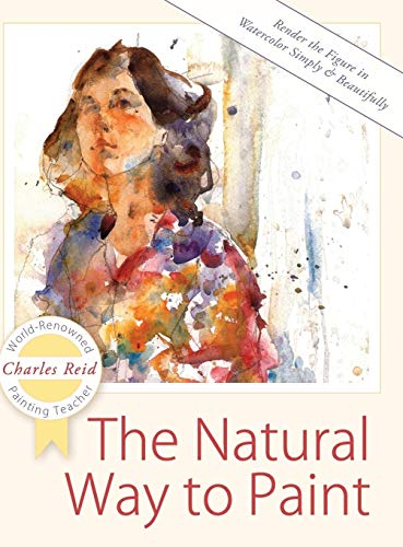 9781626543836: The Natural Way to Paint: Rendering the Figure in Watercolor Simply and Beautifully