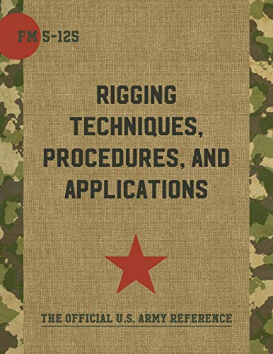 9781626544321: Army Field Manual FM 5-125 (Rigging Techniques, Procedures and Applications)