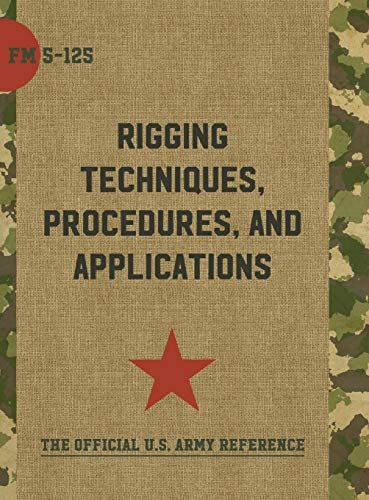 9781626544338: Army Field Manual FM 5-125 (Rigging Techniques, Procedures and Applications)