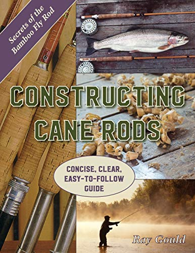 9781626544895: Constructing Cane Rods: Secrets of the Bamboo Fly Rod: Secrets of the Bamboo Fly Rod
