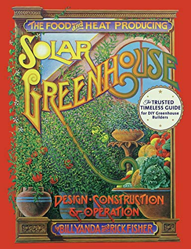 9781626545427: The Food and Heat Producing Solar Greenhouse: Design, Construction and Operation