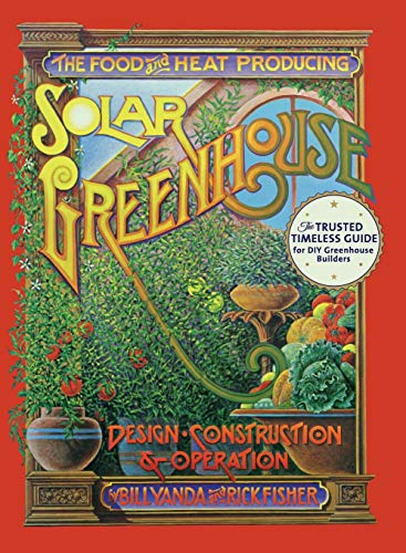 9781626545434: The Food and Heat Producing Solar Greenhouse: Design, Construction and Operation