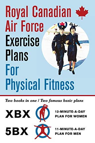 9781626545489: Royal Canadian Air Force Exercise Plans for Physical Fitness: Two Books in One / Two Famous Basic Plans (The XBX Plan for Women, the 5BX Plan for Men)