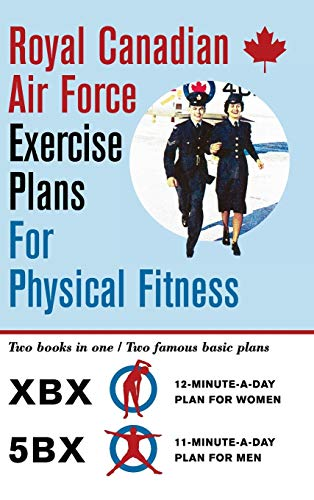 9781626545496: Royal Canadian Air Force Exercise Plans for Physical Fitness: Two Books in One / Two Famous Basic Plans (The XBX Plan for Women, the 5BX Plan for Men)