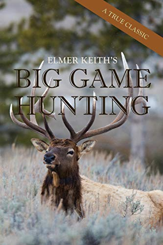 9781626545731: Elmer Keith's Big Game Hunting