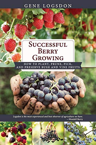 9781626546004: Successful Berry Growing: How to Plant, Prune, Pick and Preserve Bush and Vine Fruits