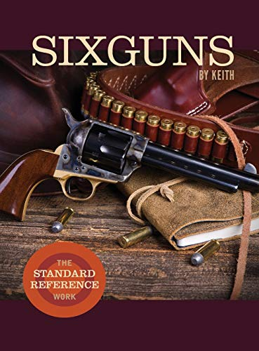 Sixguns by Keith: The Standard Reference Work: Keith, Elmer