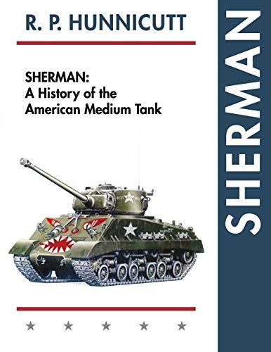 9781626548619: Sherman: A History of the American Medium Tank