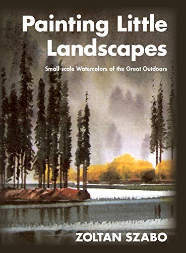 9781626548664: Painting Little Landscapes: Small-scale Watercolors of the Great Outdoors