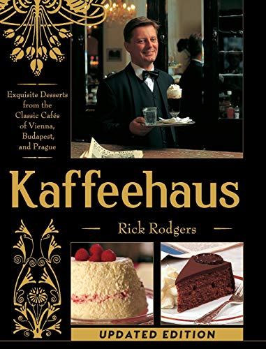 Kaffeehaus: Exquisite Desserts from the Classic Cafes: Rodgers, Rick
