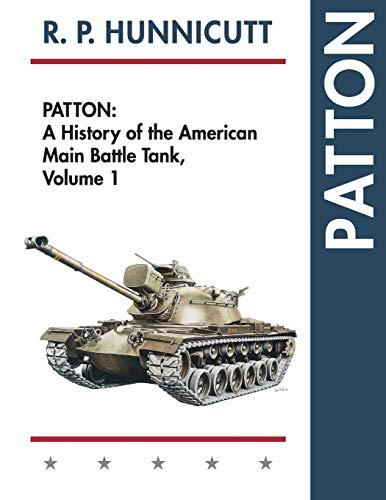 Patton: A History of the American Main Battle Tank: R.P. Hunnicutt