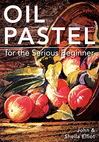 9781626548992: Oil Pastel for the Serious Beginner: Basic Lessons in Becoming a Good Painter