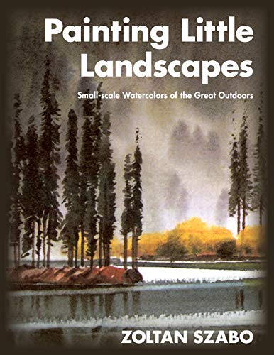 9781626549173: Painting Little Landscapes: Small-scale Watercolors of the Great Outdoors