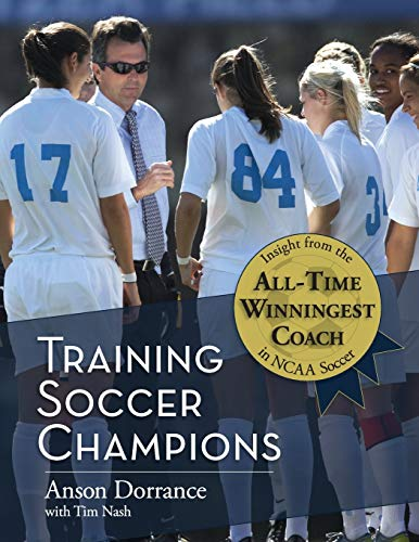 Training Soccer Champions: Dorrance, Anson; Nash,