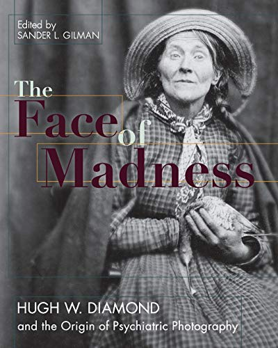 9781626549234: Face of Madness: Hugh W. Diamond and the Origin of Psychiatric Photography