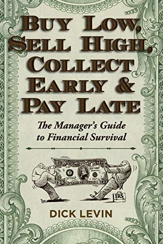 9781626549241: Buy Low, Sell High, Collect Early and Pay Late: The Manager's Guide to Financial Survival