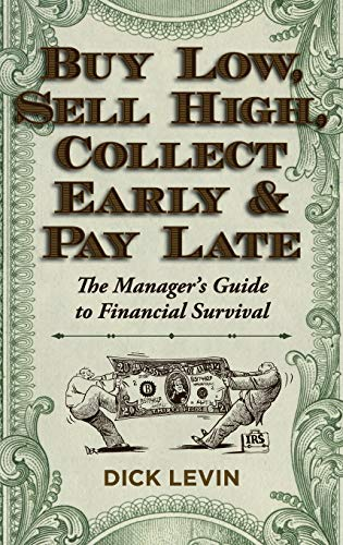 9781626549258: Buy Low, Sell High, Collect Early and Pay Late: The Manager's Guide to Financial Survival