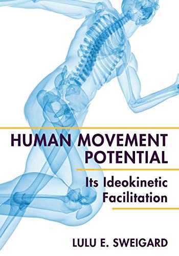 Human Movement Potential: Its Ideokinetic Facilitation: Sweigard, Lulu E.