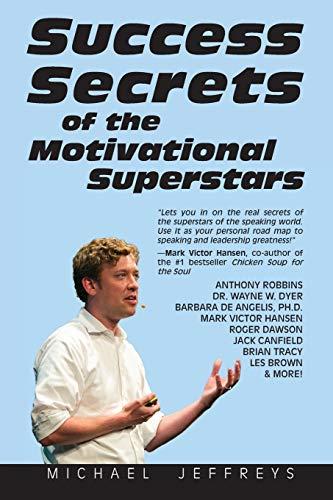 9781626549524: Success Secrets of the Motivational Superstars: America's Greatest Speakers Reveal Their Secrets