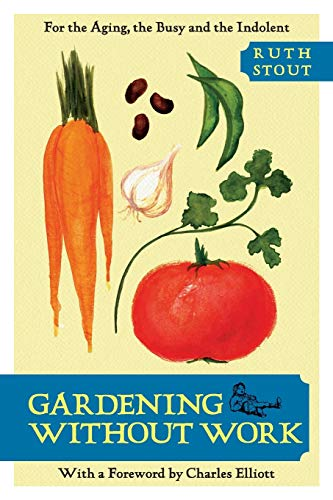 9781626549531: Gardening Without Work: For the Aging, the Busy, and the Indolent