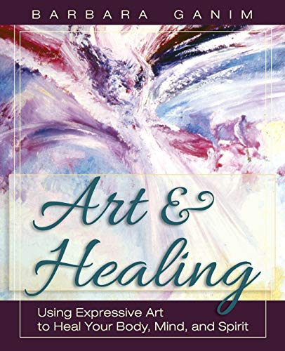 9781626549586: Art and Healing: Using Expressive Art to Heal Your Body, Mind, and Spirit