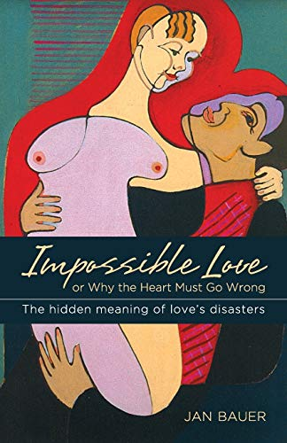 Impossible Love: Or Why the Heart Must Go Wrong: Jan Bauer