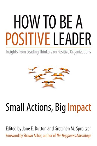 9781626560284: How to Be a Positive Leader: Small Actions, Big Impact